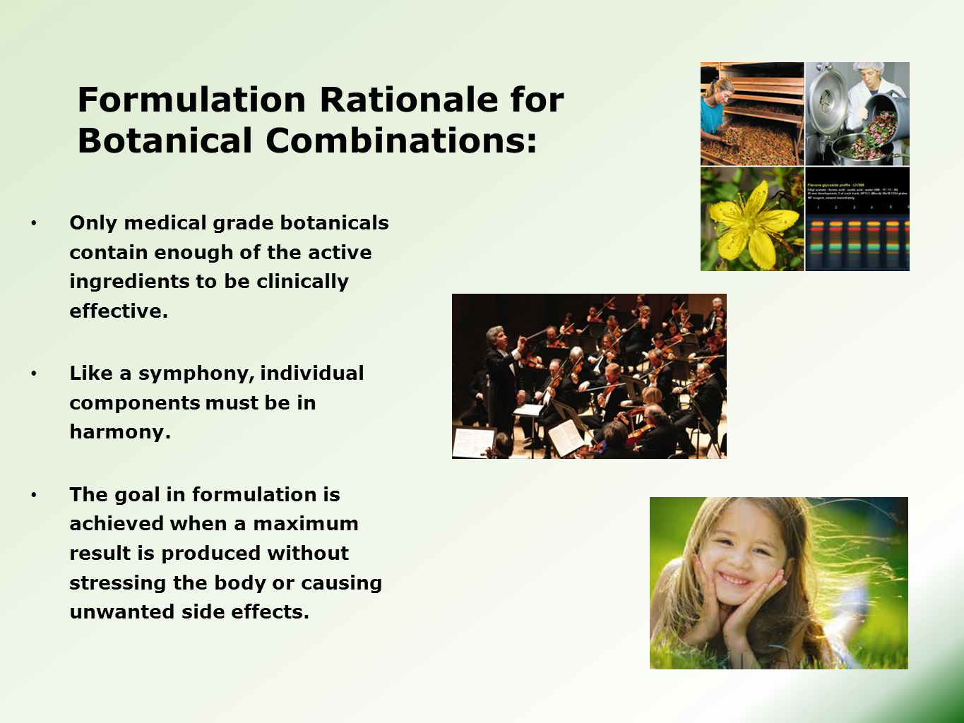 Formulation Rationale for Botanical Combinations: Only medical grade botanicals contain enough of the active ingredients to be clinically effective. L