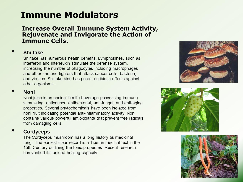 Immune Modulators Shiitake Shiitake has numerous health benefits. Lymphokines, such as interferon and interleukin stimulate the defense system, increa