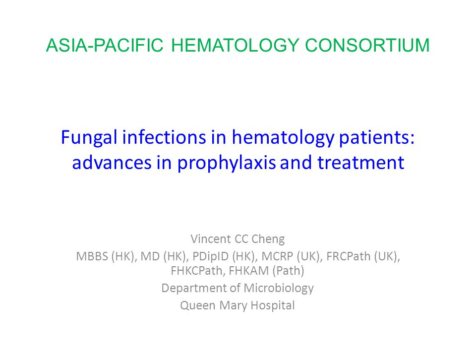 Fungal infections in hematology patients: advances in prophylaxis and treatment Vincent CC Cheng MBBS (HK), MD (HK), PDipID (HK), MCRP (UK), FRCPath (