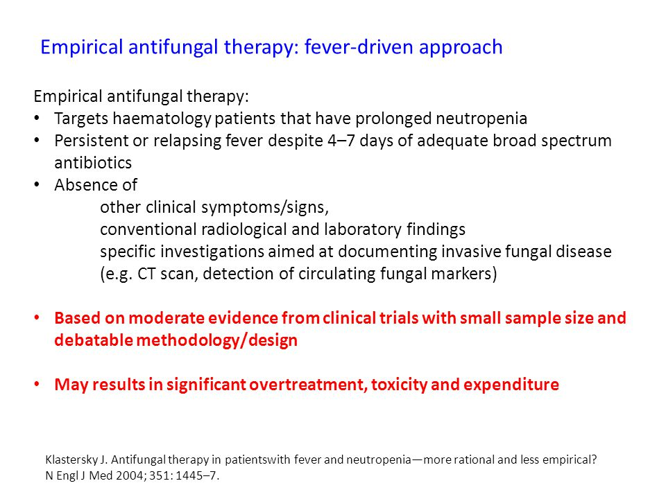 Empirical antifungal therapy: fever-driven approach Empirical antifungal therapy: Targets haematology patients that have prolonged neutropenia Persist