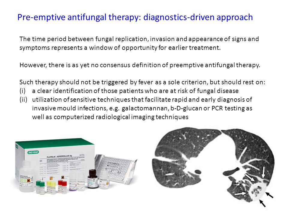 Pre-emptive antifungal therapy: diagnostics-driven approach The time period between fungal replication, invasion and appearance of signs and symptoms