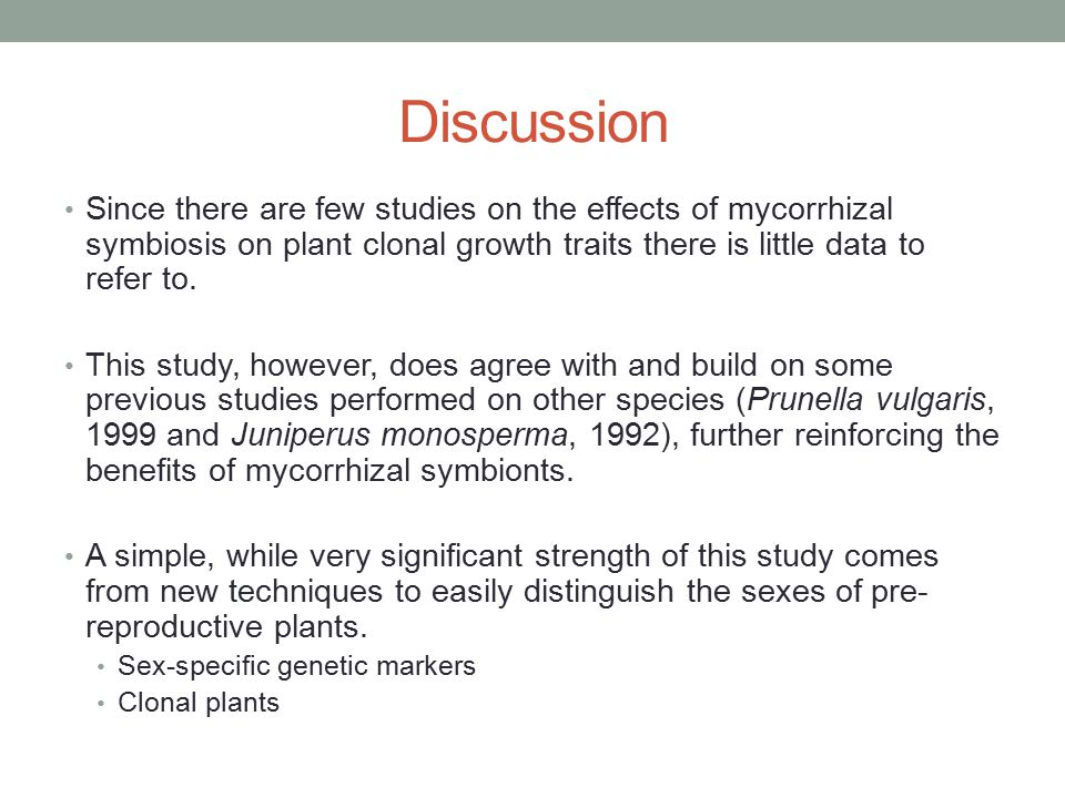 Discussion Since there are few studies on the effects of mycorrhizal symbiosis on plant clonal growth traits there is little data to refer to. This st
