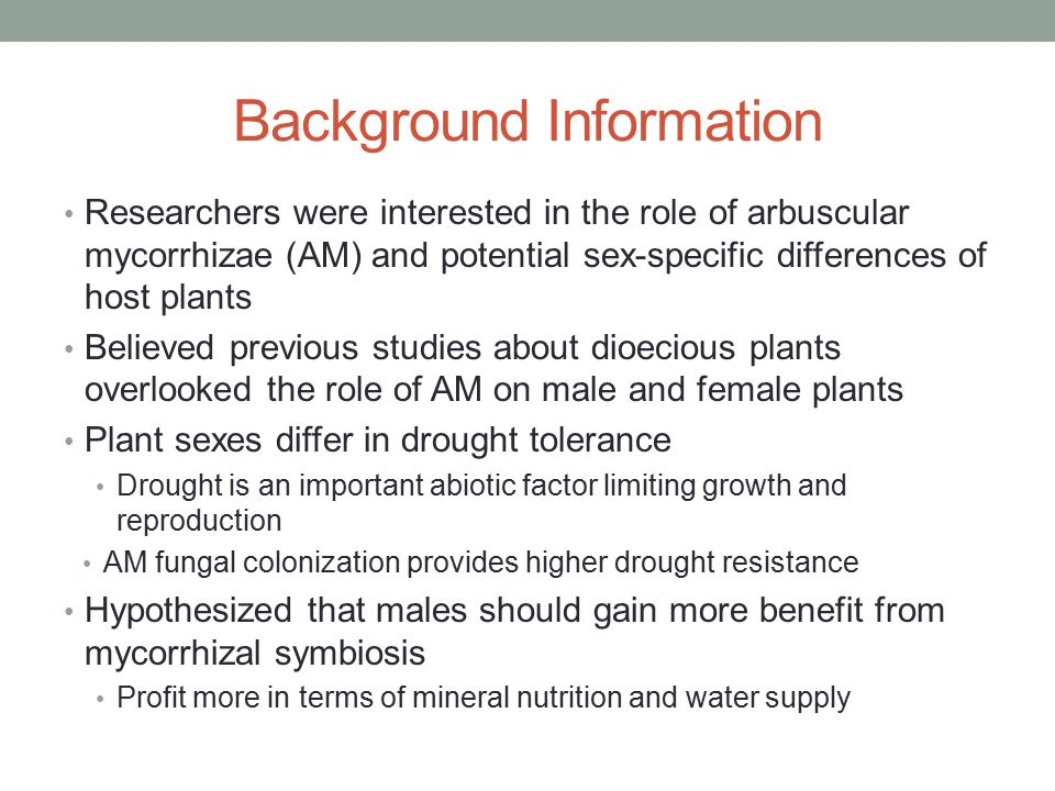 Background Information Researchers were interested in the role of arbuscular mycorrhizae (AM) and potential sex-specific differences of host plants Be
