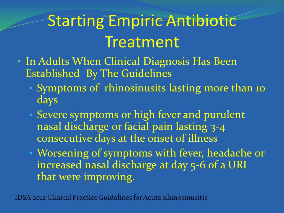 Starting Empiric Antibiotic Treatment In Adults When Clinical Diagnosis Has Been Established By The Guidelines Symptoms of rhinosinusits lasting more