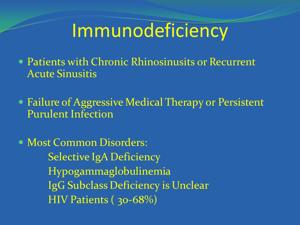 Immunodeficiency Patients with Chronic Rhinosinusits or Recurrent Acute Sinusitis Failure of Aggressive Medical Therapy or Persistent Purulent Infecti