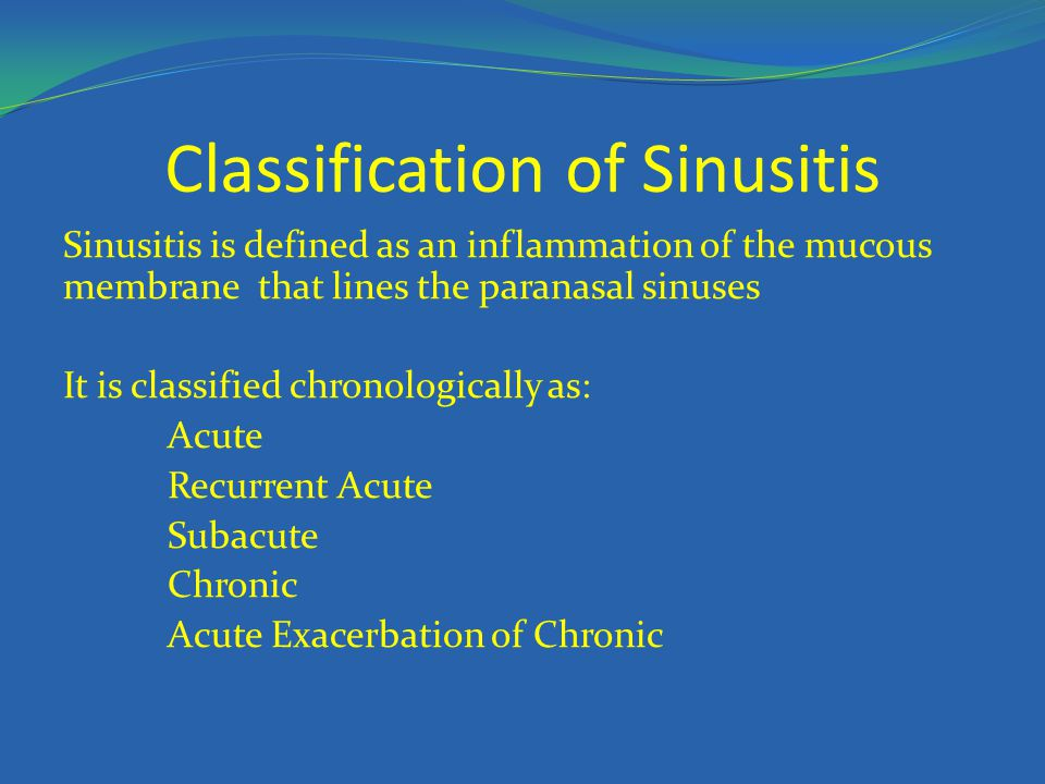 Classification of Sinusitis Sinusitis is defined as an inflammation of the mucous membrane that lines the paranasal sinuses It is classified chronolog