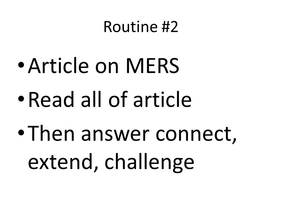 Routine #2 Article on MERS Read all of article Then answer connect, extend, challenge