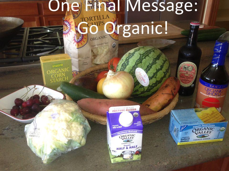 One Final Message: Go Organic!