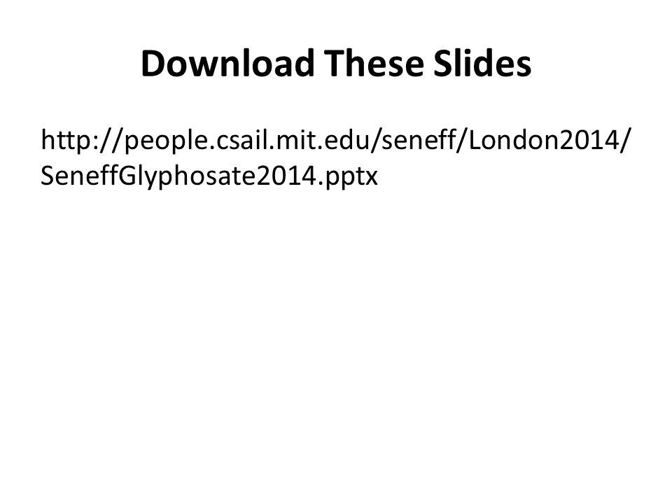 Download These Slides http://people.csail.mit.edu/seneff/London2014/ SeneffGlyphosate2014.pptx