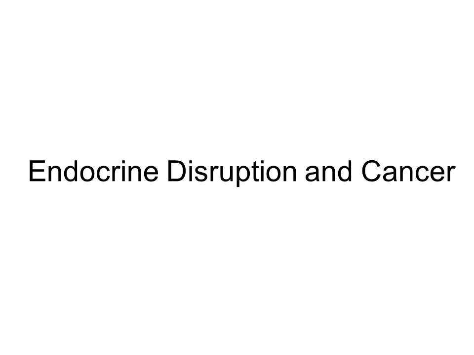 Endocrine Disruption and Cancer
