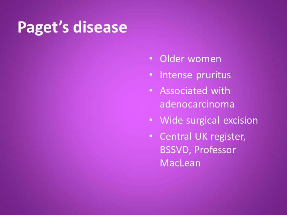 Paget's disease Older women Intense pruritus Associated with adenocarcinoma Wide surgical excision Central UK register, BSSVD, Professor MacLean