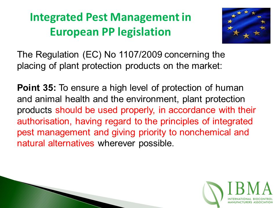 Integrated Pest Management in European PP legislation The Regulation (EC) No 1107/2009 concerning the placing of plant protection products on the mark
