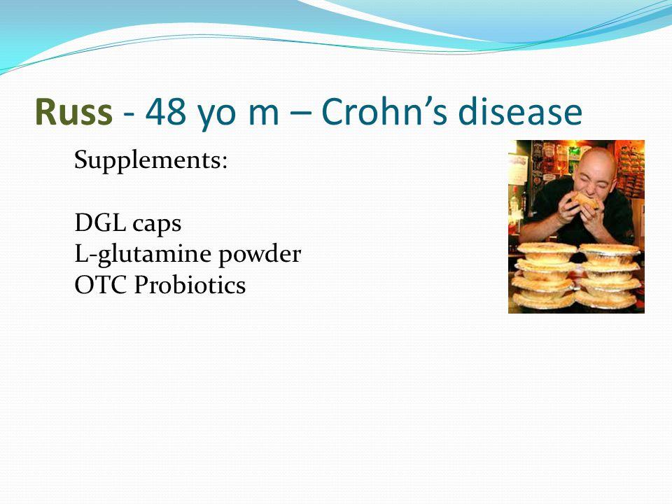 Russ - 48 yo m – Crohn's disease Supplements: DGL caps L-glutamine powder OTC Probiotics