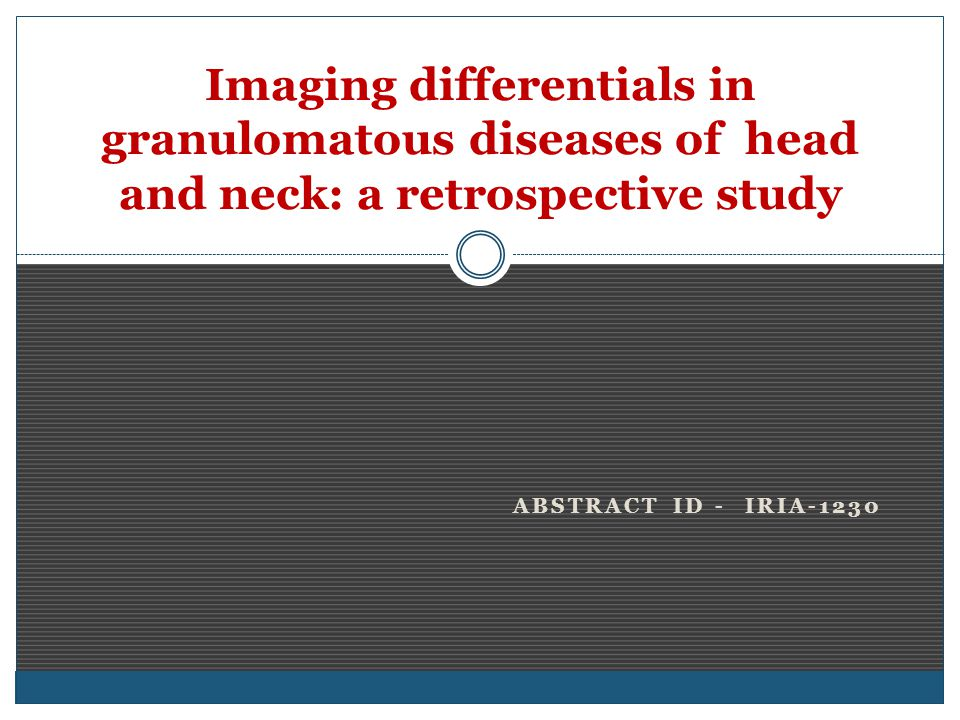 ABSTRACT ID - IRIA-1230 Imaging differentials in granulomatous diseases of head and neck: a retrospective study