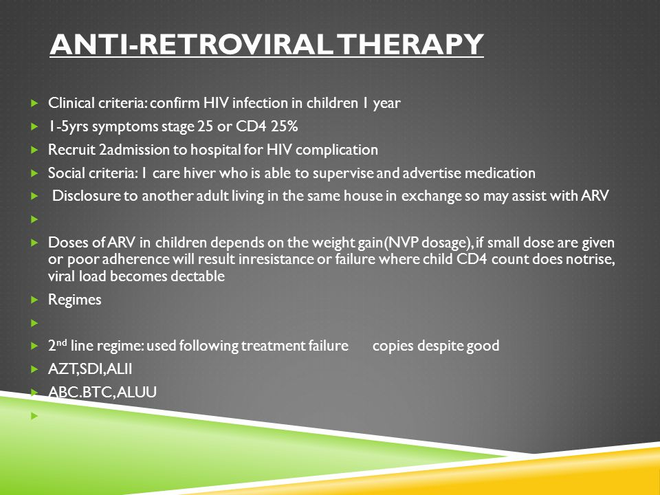 ANTI-RETROVIRAL THERAPY  Clinical criteria: confirm HIV infection in children 1 year  1-5yrs symptoms stage 25 or CD4 25%  Recruit 2admission to ho