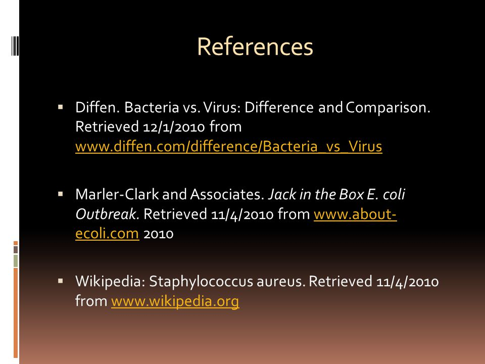 References  Diffen. Bacteria vs. Virus: Difference and Comparison.