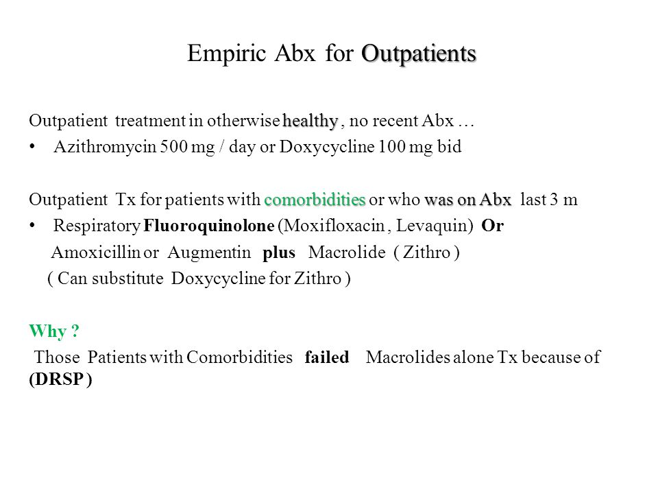Outpatients Empiric Abx for Outpatients healthy Outpatient treatment in otherwise healthy, no recent Abx … Azithromycin 500 mg / day or Doxycycline 10