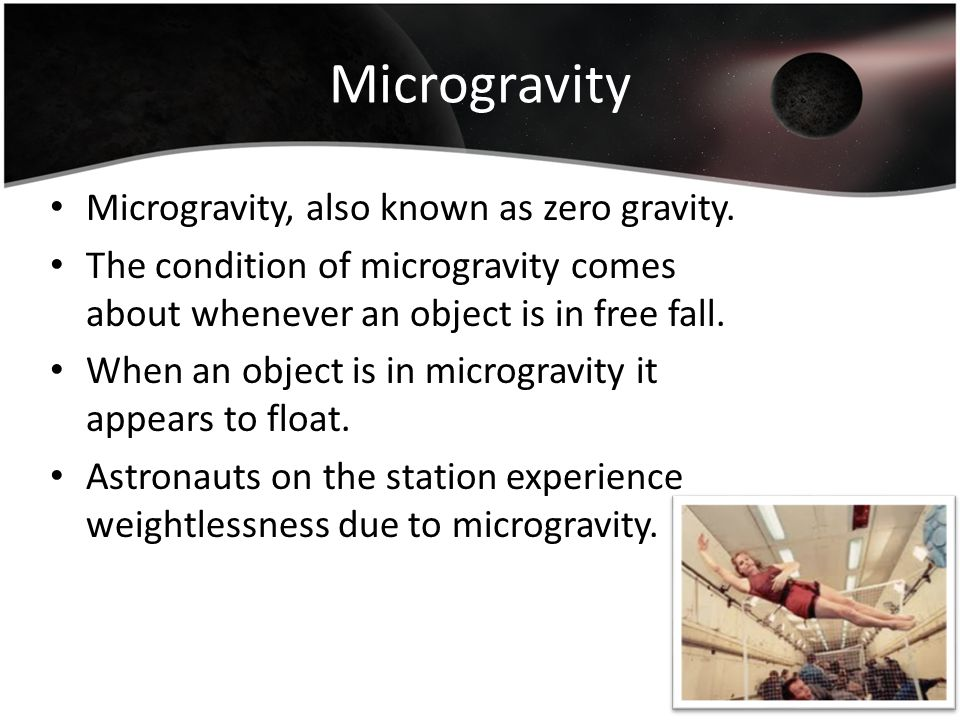 Microgravity Microgravity, also known as zero gravity. The condition of microgravity comes about whenever an object is in free fall. When an object is