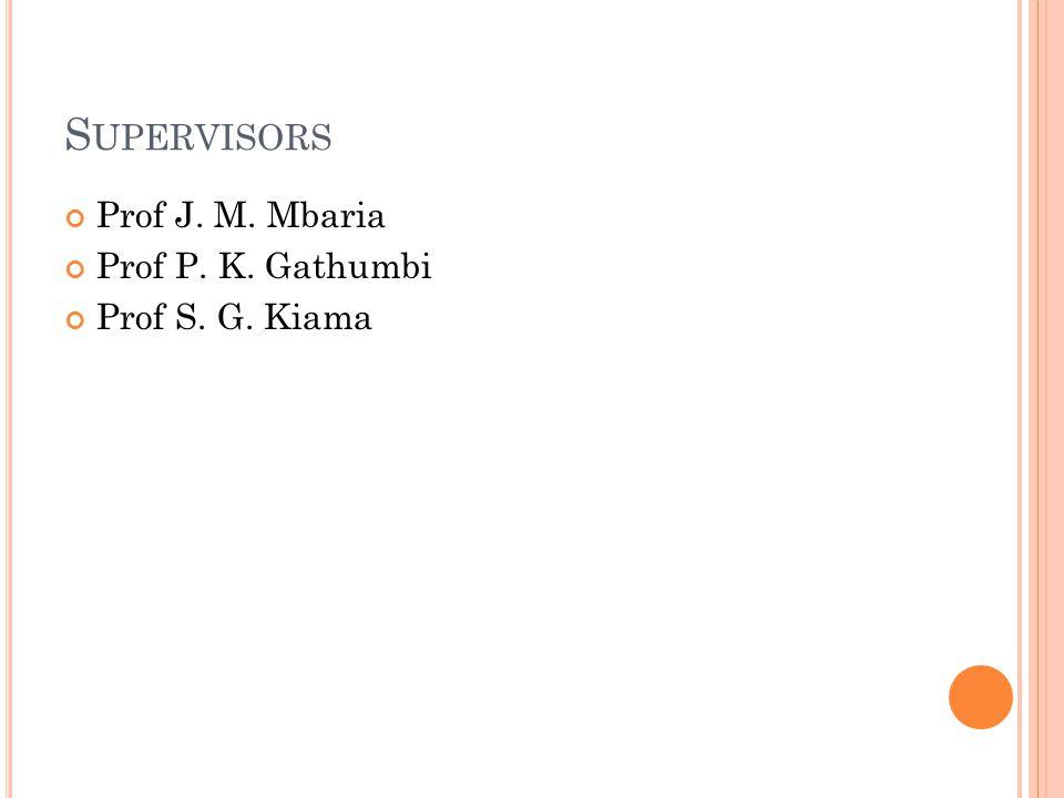 S UPERVISORS Prof J. M. Mbaria Prof P. K. Gathumbi Prof S. G. Kiama