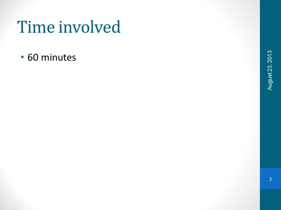 Time involved 60 minutes August 23, 2013 3