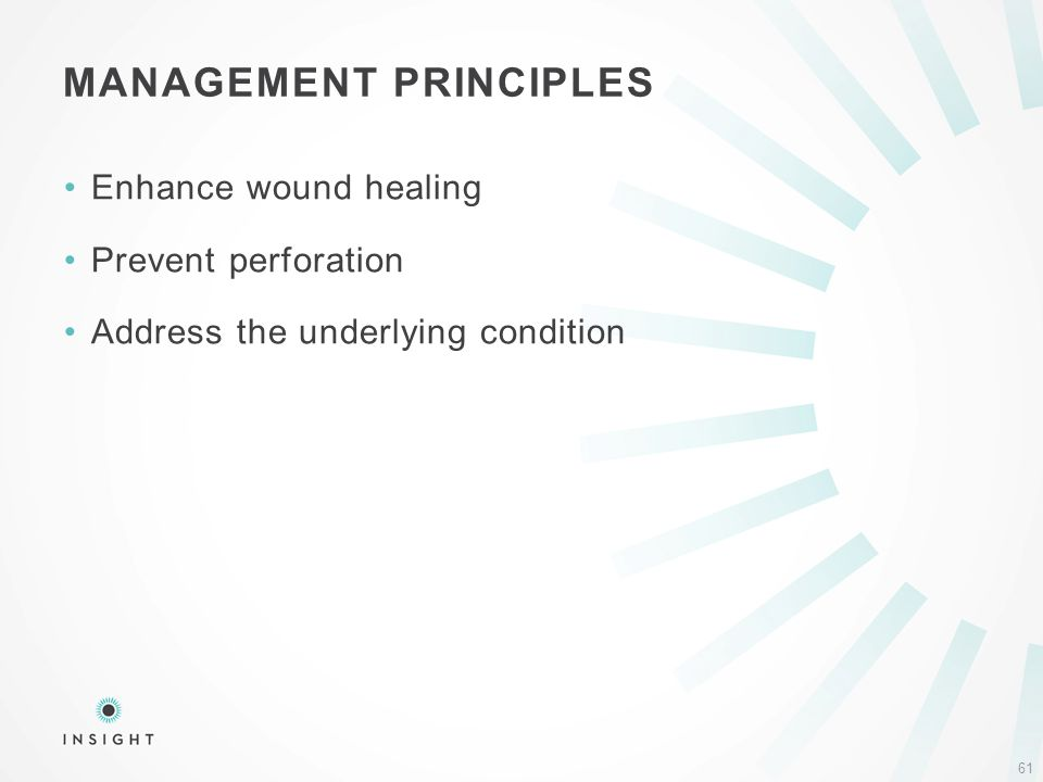 Enhance wound healing Prevent perforation Address the underlying condition MANAGEMENT PRINCIPLES 61