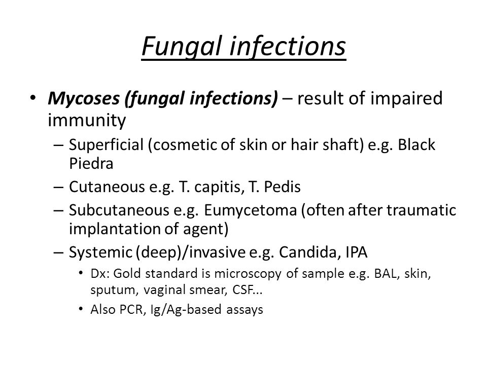 Fungal infections Mycoses (fungal infections) – result of impaired immunity – Superficial (cosmetic of skin or hair shaft) e.g. Black Piedra – Cutaneo