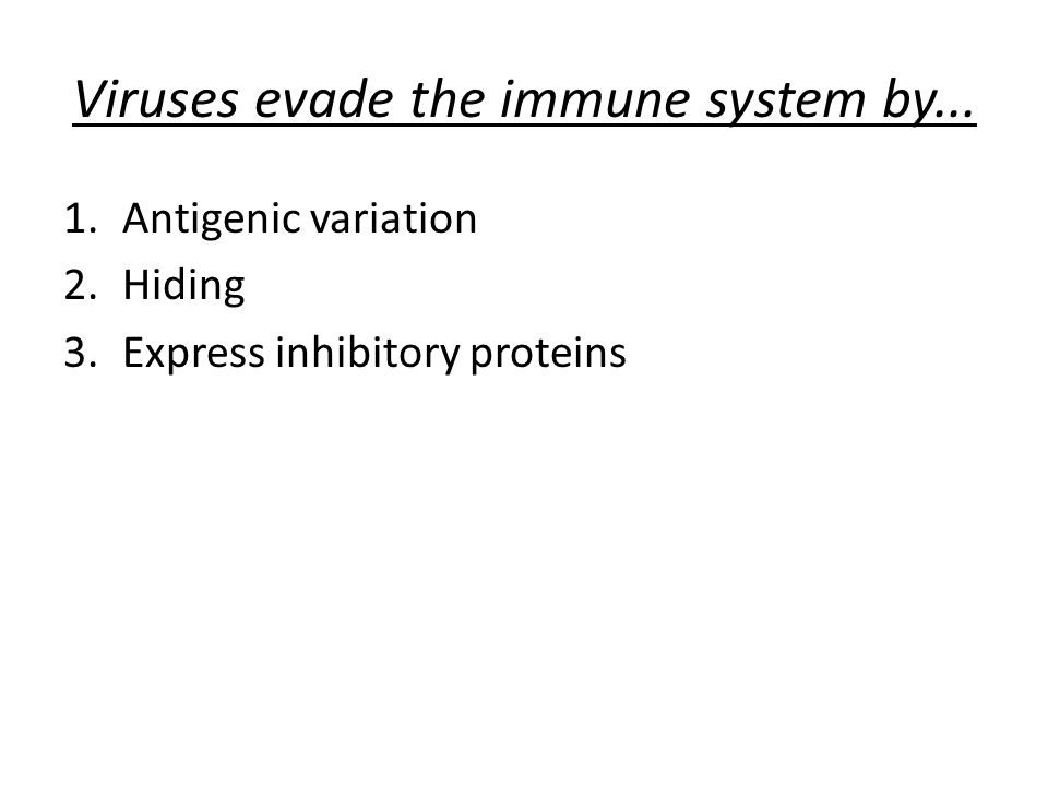 Viruses evade the immune system by... 1.Antigenic variation 2.Hiding 3.Express inhibitory proteins