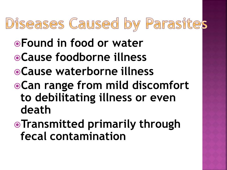  Found in food or water  Cause foodborne illness  Cause waterborne illness  Can range from mild discomfort to debilitating illness or even death  Transmitted primarily through fecal contamination