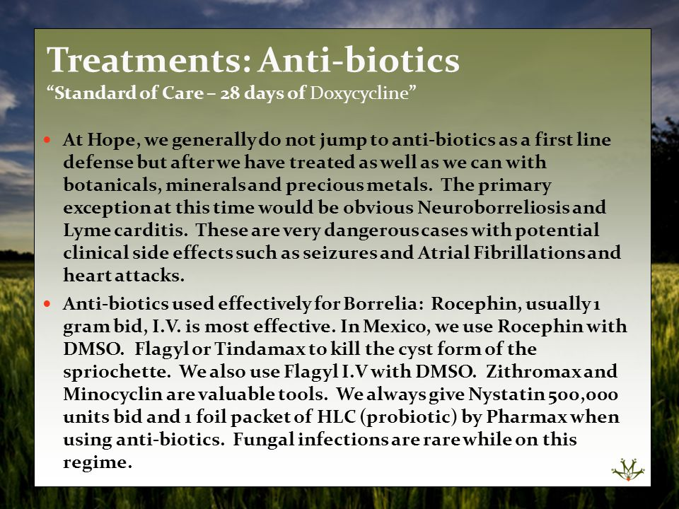 At Hope, we generally do not jump to anti-biotics as a first line defense but after we have treated as well as we can with botanicals, minerals and pr