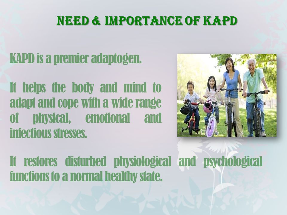 Need & Importance of KAPD KAPD is a premier adaptogen. It helps the body and mind to adapt and cope with a wide range of physical, emotional and infec