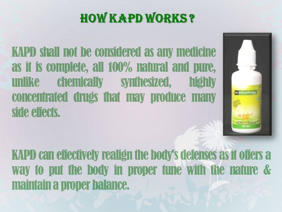 KAPD shall not be considered as any medicine as it is complete, all 100% natural and pure, unlike chemically synthesized, highly concentrated drugs th
