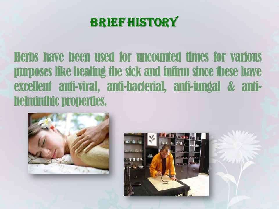 Brief History Herbs have been used for uncounted times for various purposes like healing the sick and infirm since these have excellent anti-viral, an