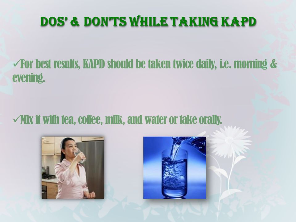 Dos' & Don'ts while taking kapd For best results, KAPD should be taken twice daily, i.e. morning & evening. Mix it with tea, coffee, milk, and water o