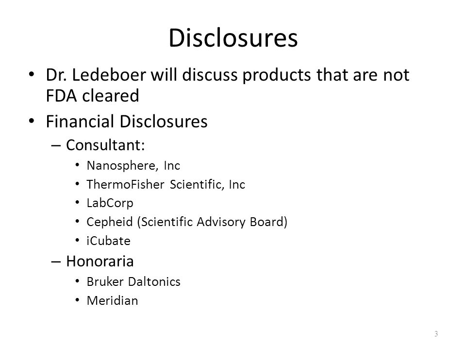 Disclosures Dr. Ledeboer will discuss products that are not FDA cleared Financial Disclosures – Consultant: Nanosphere, Inc ThermoFisher Scientific, I