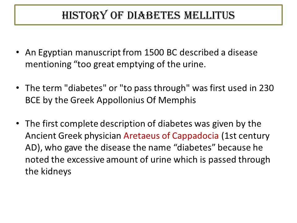 History of Diabetes Mellitus An Egyptian manuscript from 1500 BC described a disease mentioning too great emptying of the urine.
