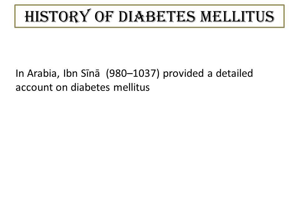 History of Diabetes Mellitus In Arabia, Ibn Sīnā (980–1037) provided a detailed account on diabetes mellitus