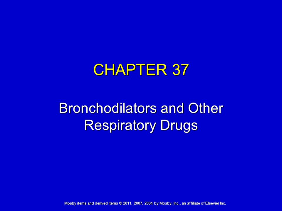 Mosby items and derived items © 2011, 2007, 2004 by Mosby, Inc., an affiliate of Elsevier Inc. CHAPTER 37 Bronchodilators and Other Respiratory Drugs