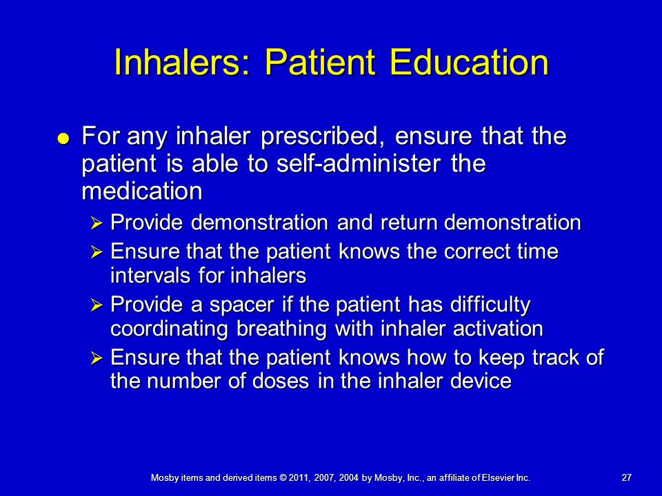 27 Mosby items and derived items © 2011, 2007, 2004 by Mosby, Inc., an affiliate of Elsevier Inc. Inhalers: Patient Education  For any inhaler prescr