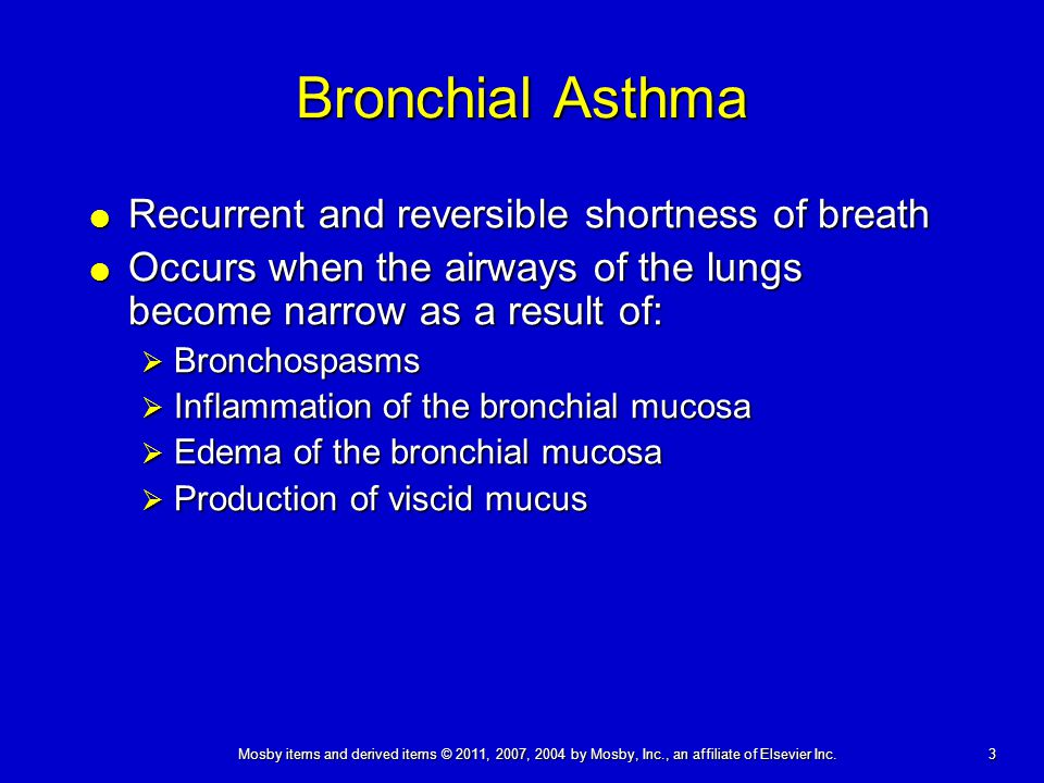 3 Mosby items and derived items © 2011, 2007, 2004 by Mosby, Inc., an affiliate of Elsevier Inc. Bronchial Asthma  Recurrent and reversible shortness