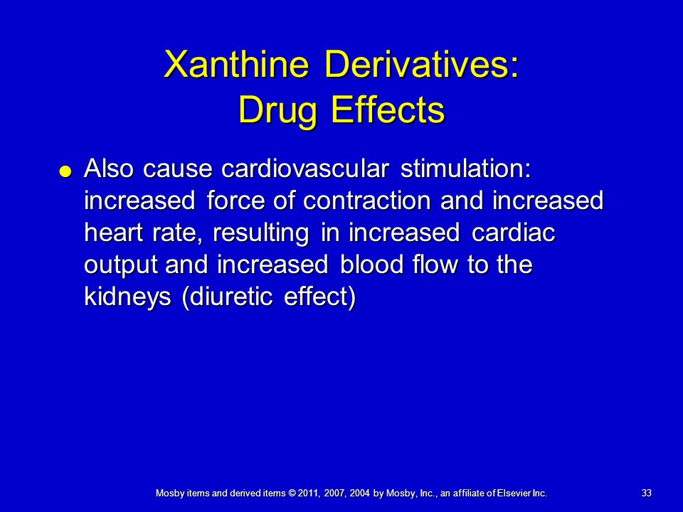 33 Mosby items and derived items © 2011, 2007, 2004 by Mosby, Inc., an affiliate of Elsevier Inc. Xanthine Derivatives: Drug Effects  Also cause card