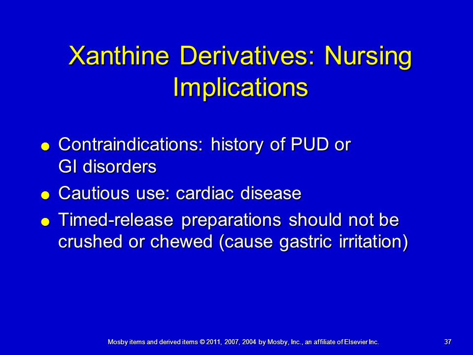 37 Mosby items and derived items © 2011, 2007, 2004 by Mosby, Inc., an affiliate of Elsevier Inc. Xanthine Derivatives: Nursing Implications  Contrai