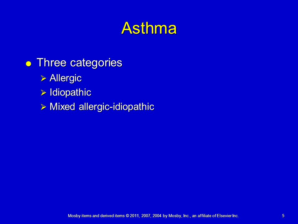 5 Mosby items and derived items © 2011, 2007, 2004 by Mosby, Inc., an affiliate of Elsevier Inc. Asthma  Three categories  Allergic  Idiopathic  M