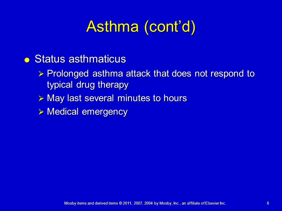 6 Mosby items and derived items © 2011, 2007, 2004 by Mosby, Inc., an affiliate of Elsevier Inc. Asthma (cont'd)  Status asthmaticus  Prolonged asth