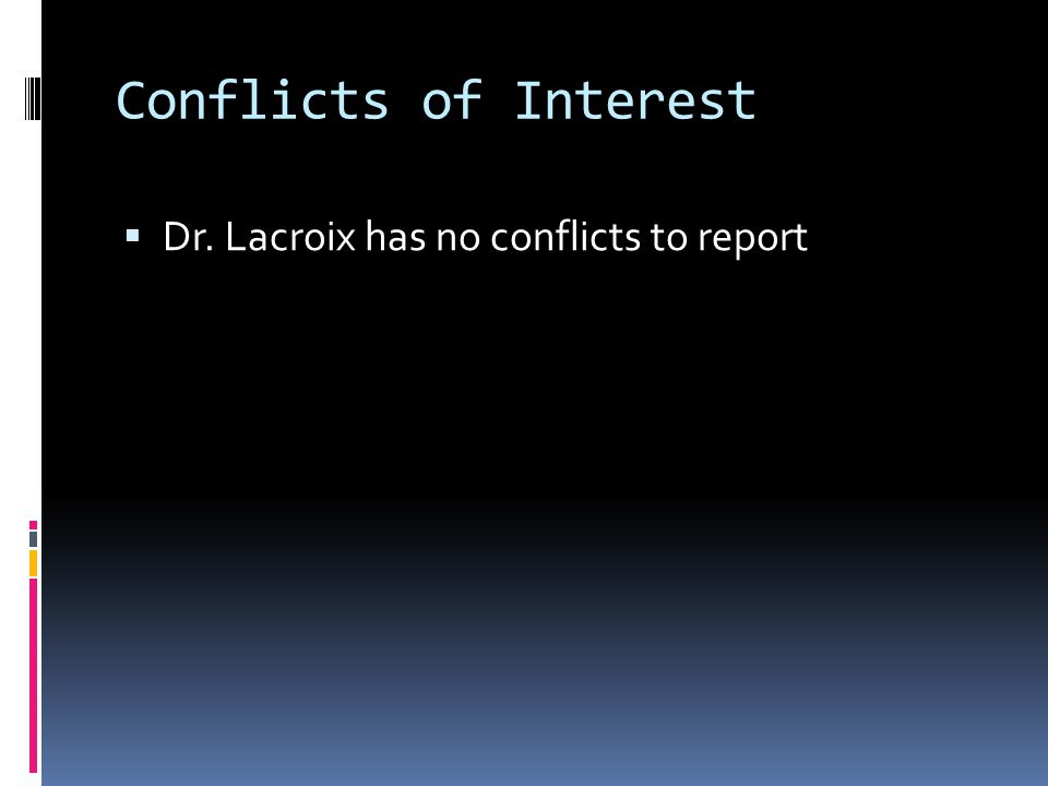 Conflicts of Interest  Dr. Lacroix has no conflicts to report