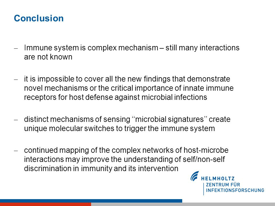 Conclusion  Immune system is complex mechanism – still many interactions are not known  it is impossible to cover all the new findings that demonstr