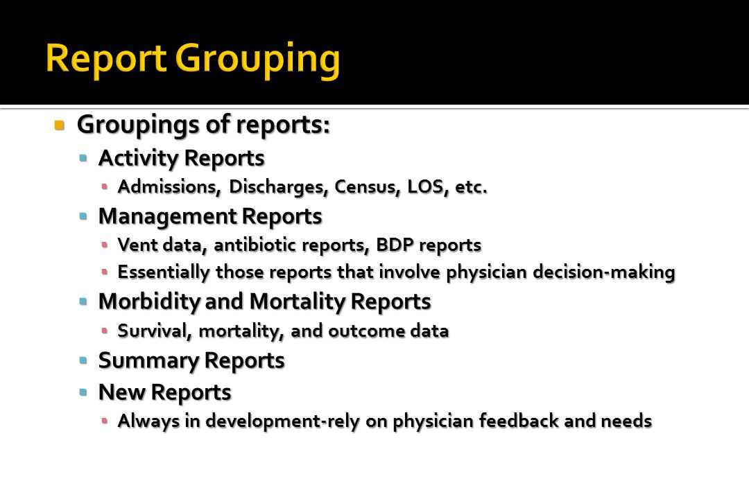  Groupings of reports:  Activity Reports ▪ Admissions, Discharges, Census, LOS, etc.