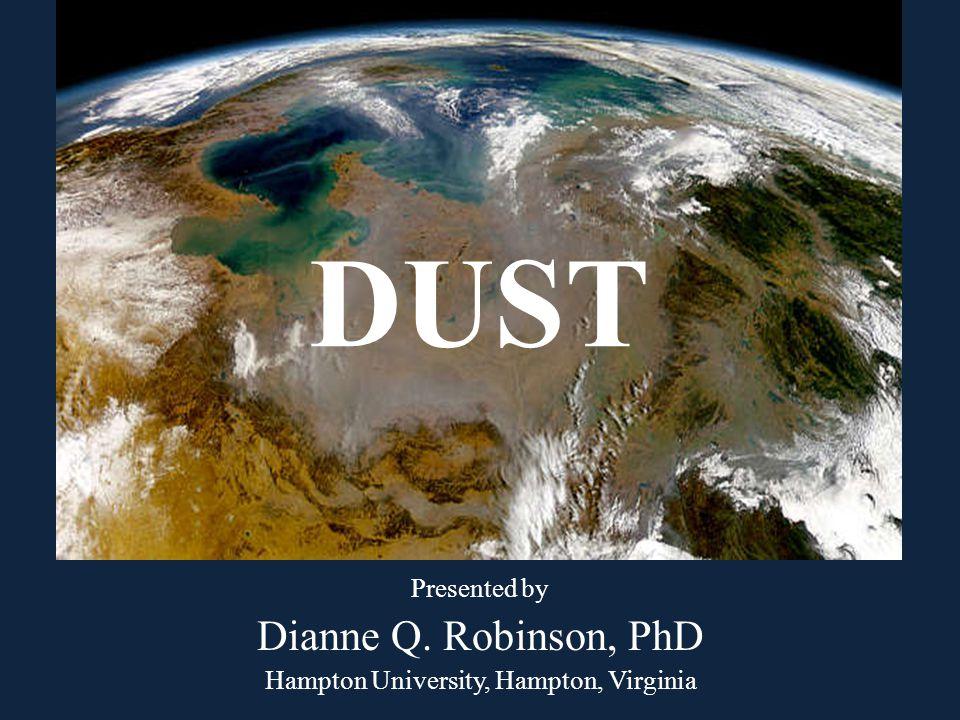 DUST Presented by Dianne Q. Robinson, PhD Hampton University, Hampton, Virginia