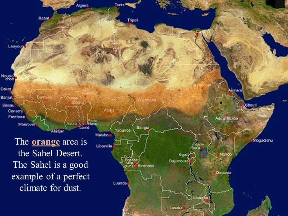 The orange area is the Sahel Desert. The Sahel is a good example of a perfect climate for dust.