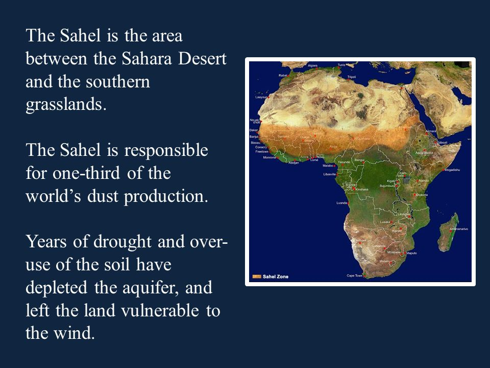 The Sahel is the area between the Sahara Desert and the southern grasslands.
