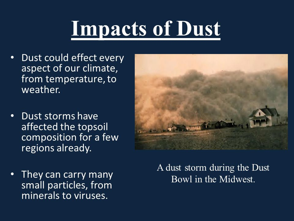 Impacts of Dust Dust could effect every aspect of our climate, from temperature, to weather.